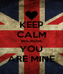KEEP CALM BECAUSE YOU ARE MINE - Personalised Poster A4 size