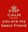 KEEP CALM because you are my beast friend - Personalised Poster A4 size