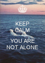 KEEP CALM BECAUSE YOU ARE NOT ALONE - Personalised Poster A4 size