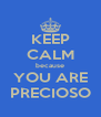 KEEP CALM because YOU ARE PRECIOSO - Personalised Poster A4 size