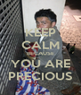 KEEP CALM BECAUSE YOU ARE PRECIOUS - Personalised Poster A4 size