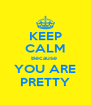 KEEP CALM Because  YOU ARE PRETTY - Personalised Poster A4 size