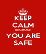 KEEP CALM BECAUSE YOU ARE SAFE - Personalised Poster A4 size