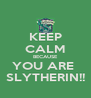 KEEP CALM BECAUSE YOU ARE  SLYTHERIN!! - Personalised Poster A4 size