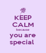 KEEP CALM because you are special  - Personalised Poster A4 size