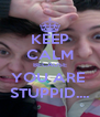 KEEP CALM BECAUSE YOU ARE  STUPPID.... - Personalised Poster A4 size