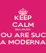KEEP CALM BECAUSE YOU ARE SUCH A MODERNA - Personalised Poster A4 size