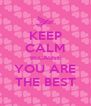 KEEP CALM BECAUSE YOU ARE THE BEST - Personalised Poster A4 size