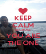 KEEP CALM BECAUSE YOU ARE THE ONE - Personalised Poster A4 size