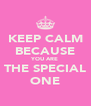 KEEP CALM BECAUSE YOU ARE THE SPECIAL ONE - Personalised Poster A4 size