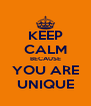 KEEP CALM BECAUSE YOU ARE UNIQUE - Personalised Poster A4 size