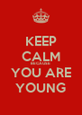 KEEP CALM BECAUSE YOU ARE YOUNG - Personalised Poster A4 size