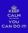 KEEP CALM BECAUSE YOU CAN DO IT! - Personalised Poster A4 size