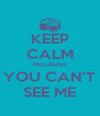 KEEP CALM BECAUSE YOU CAN'T SEE ME - Personalised Poster A4 size
