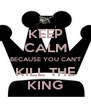 KEEP CALM BECAUSE YOU CAN'T KILL THE KING - Personalised Poster A4 size