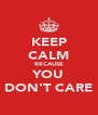 KEEP CALM BECAUSE YOU DON'T CARE - Personalised Poster A4 size