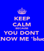 KEEP CALM BECAUSE YOU DONT KNOW ME 'blud' - Personalised Poster A4 size