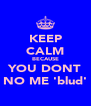 KEEP CALM BECAUSE YOU DONT NO ME 'blud' - Personalised Poster A4 size