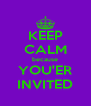 KEEP CALM because YOU'ER INVITED - Personalised Poster A4 size