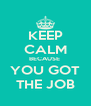 KEEP CALM BECAUSE  YOU GOT THE JOB - Personalised Poster A4 size