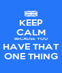 KEEP CALM BECAUSE YOU HAVE THAT ONE THING - Personalised Poster A4 size