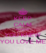 KEEP CALM BECAUSE YOU KNEW YOU LOVE ME - Personalised Poster A4 size