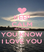 KEEP CALM BECAUSE YOU KNOW I LOVE YOU - Personalised Poster A4 size