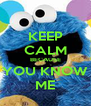 KEEP CALM BECAUSE YOU KNOW ME - Personalised Poster A4 size