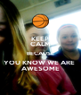 KEEP CALM BECAUSE YOU KNOW WE ARE  AWESOME - Personalised Poster A4 size