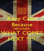 Keep Calm Because YOU KNOW WHAT COMES NEXT !!!!! - Personalised Poster A4 size