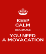 KEEP CALM BECAUSE YOU NEED A MOVACATION - Personalised Poster A4 size