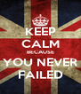 KEEP CALM BECAUSE YOU NEVER FAILED - Personalised Poster A4 size