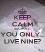 KEEP CALM BECAUSE  YOU ONLY... LIVE NINE? - Personalised Poster A4 size