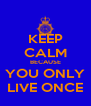 KEEP CALM BECAUSE YOU ONLY LIVE ONCE - Personalised Poster A4 size
