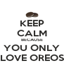 KEEP CALM BECAUSE YOU ONLY LOVE OREOS - Personalised Poster A4 size