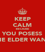 KEEP CALM BECAUSE YOU POSESS THE ELDER WAND - Personalised Poster A4 size