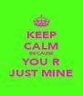 KEEP CALM BECAUSE YOU R JUST MINE - Personalised Poster A4 size