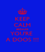 KEEP CALM BECAUSE YOU'RE  A DOOS !!! - Personalised Poster A4 size