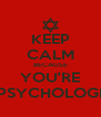 KEEP CALM BECAUSE YOU'RE A PSYCHOLOGIST - Personalised Poster A4 size