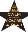 KEEP CALM BECAUSE YOU'RE  A STAR - Personalised Poster A4 size