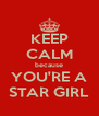 KEEP CALM because YOU'RE A STAR GIRL - Personalised Poster A4 size