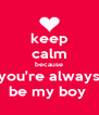 keep calm because you're always be my boy  - Personalised Poster A4 size