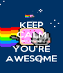 KEEP CALM BECAUSE YOU'RE AWESOME - Personalised Poster A4 size