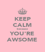 KEEP CALM because YOU'RE AWSOME - Personalised Poster A4 size