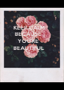 KEEP CALM  BECAUSE    YOU'RE BEAUTIFUL - Personalised Poster A4 size