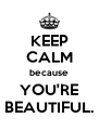 KEEP CALM because YOU'RE BEAUTIFUL. - Personalised Poster A4 size