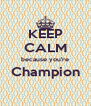 KEEP CALM because you're Champion  - Personalised Poster A4 size