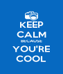 KEEP CALM BECAUSE YOU'RE COOL - Personalised Poster A4 size