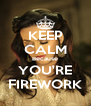 KEEP CALM Because YOU'RE FIREWORK - Personalised Poster A4 size
