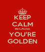 KEEP CALM BECAUSE YOU'RE GOLDEN - Personalised Poster A4 size